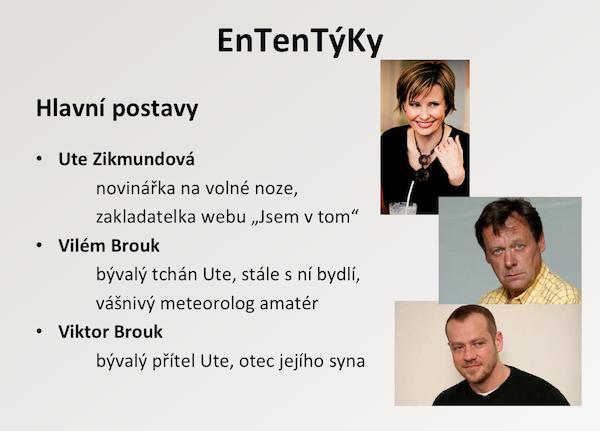 Z prezentace ČT k seriálu EnTenTýky